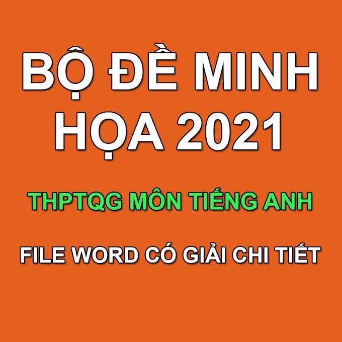 Bộ đề minh họa THPT QG 2021 môn Tiếng Anh có giải chi tiết (File word dành cho GV)