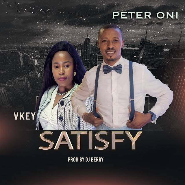 AUDIO + LYRICS VIDEO: SATISFY - Peter Oni feats Vkey