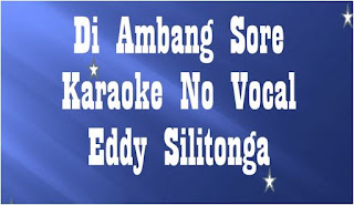 Lagu Melayu Diambang Sore Mp3 Karaoke Eddy Silitonga