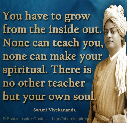 You Have To Grow From The Inside Out. None Can Teach You