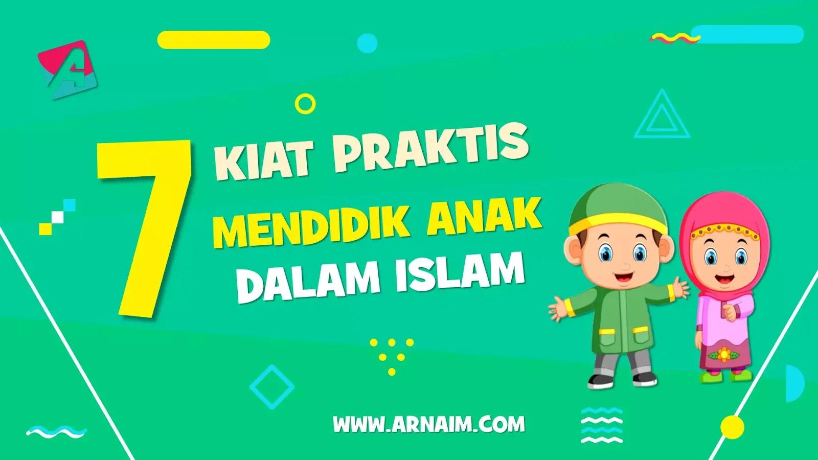 7 Kiat Praktis Mendidik Anak dalam Islam - Arnaim.com