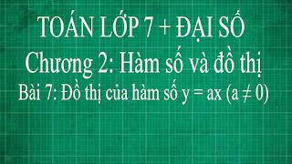 Toán lớp 7 Bài 7 Đồ thị của hàm số y = ax (a ≠ 0) + vẽ đồ thị hàm số y = ax | đại số thầy lợi