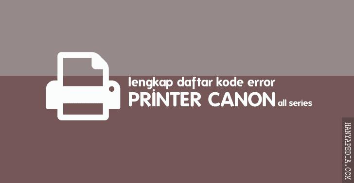 Daftar Kode Error Printer Canon Terlengkap
