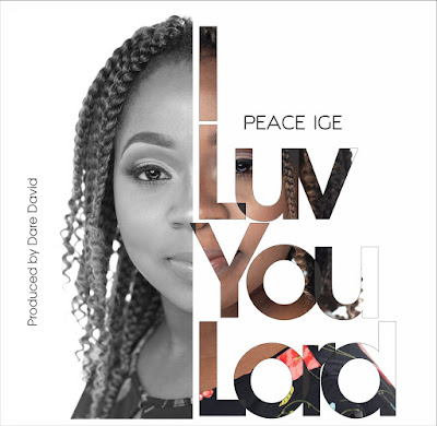 I Luv You Lord -  Peace Ige