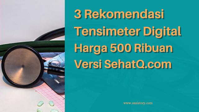 rekomendasi tensimeter digital harga 500 ribuan versi sehatq.com
