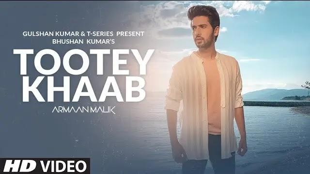 Tootey khaab lyrics Armaan Malik | T-Sereis Son