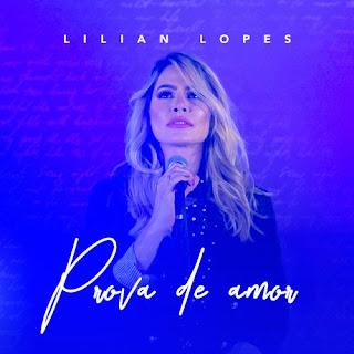 Baixar Música Gospel Prova De Amor - Lilian Lopes Mp3