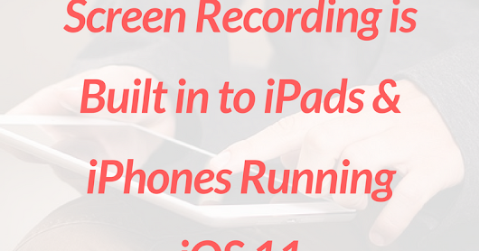 Screen Recording is Built in to #iPad & #iPhone Running #iOS11