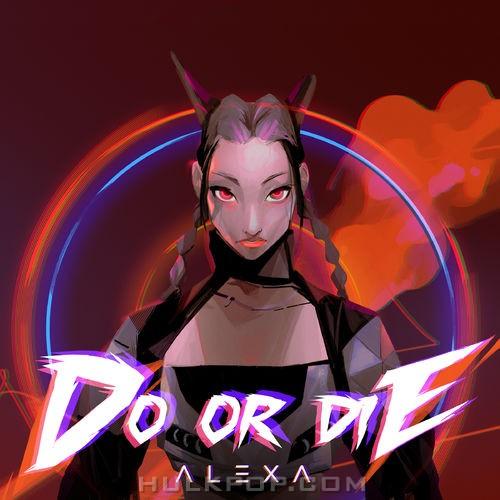 Alexa – Do Or Die – Single