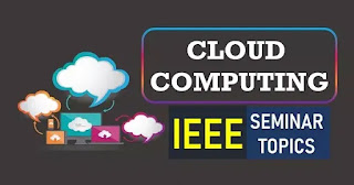 cloud computing seminar topics IEEE