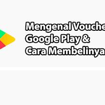 Mengenal Voucher Google Play, Kegunaan dan Cara Belinya