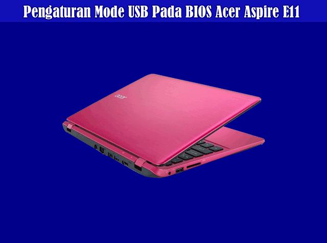 Cara Pengaturan Mode USB Pada BIOS Acer Aspire E11 - Komputerdia