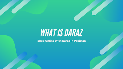 What Is Daraz - How Shopping Through Daraz Online