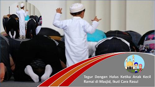 Tegur Dengan Halus Ketika Anak Kecil Ramai di Masjid, Ikuti Cara Rasul