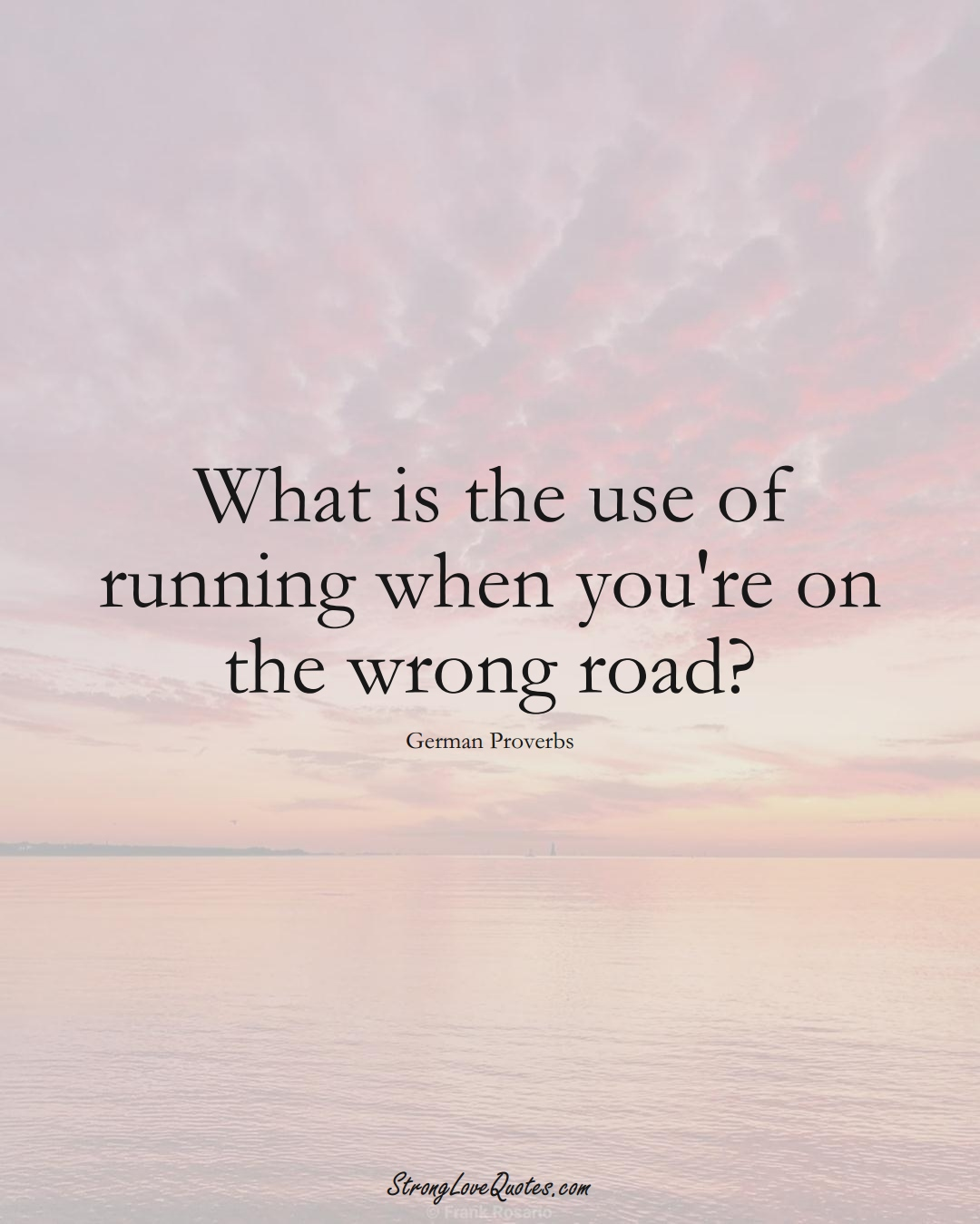 What is the use of running when you're on the wrong road? (German Sayings);  #EuropeanSayings