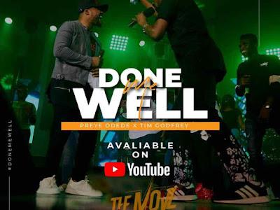 [Music + Video] Preye Odede x Tim Godfrey – Done Me Well