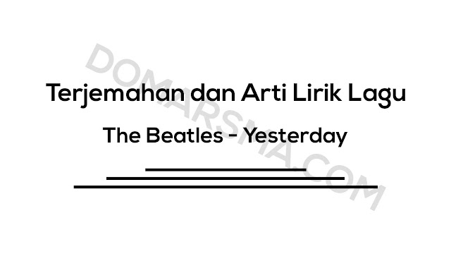 Terjemahan dan Arti Lirik Lagu The Beatles - Yesterday