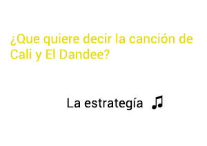 Significado de la canción La Estrategia Cali El Dandee.