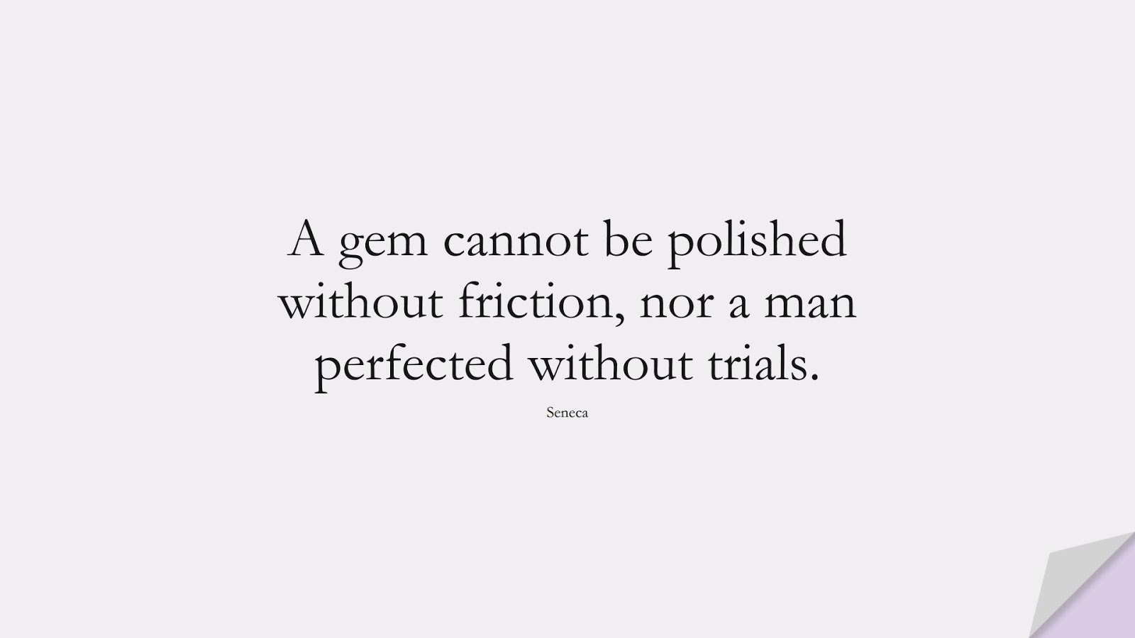 A gem cannot be polished without friction, nor a man perfected without trials. (Seneca);  #StoicQuotes