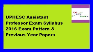 UPHESC Assistant Professor Exam Syllabus 2016 Exam Pattern & Previous Year Papers