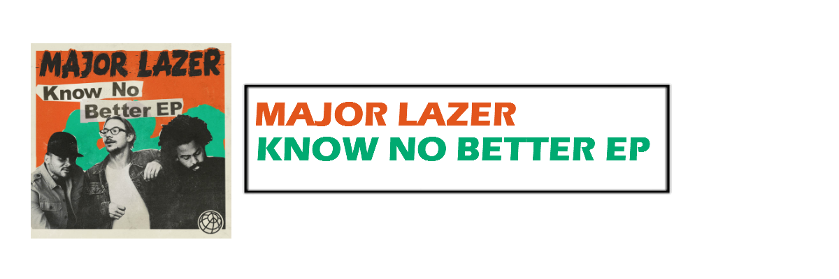 Know No Better | Major Lazer