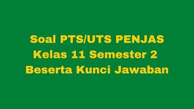 Soal PTS/UTS Penjas Kelas 11 Semester 2 SMA/SMK Beserta Jawaban