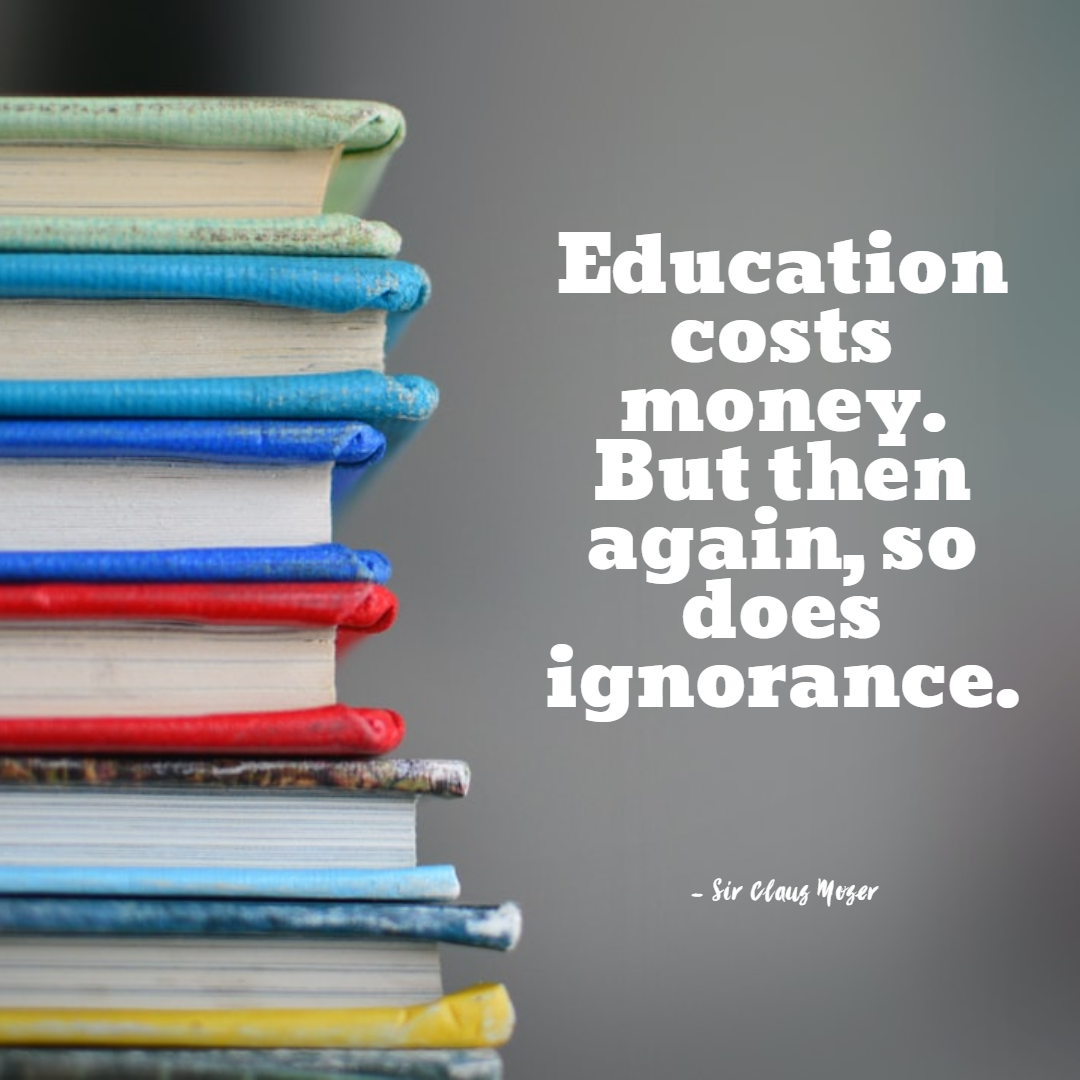 Funny Inspirational Work Quotes -1234bizz: (Education costs money. But then again, so does ignorance - Sir Claus Moser)