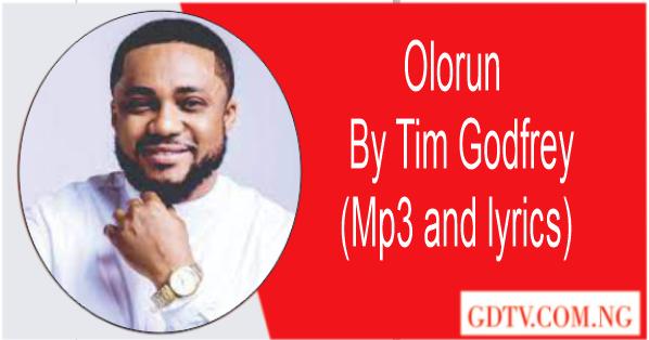 Olorun lyrics by Tim Godfrey (Mp3)