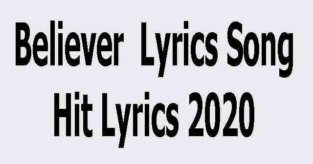Believer  Lyrics Song Hit Lyrics 2020