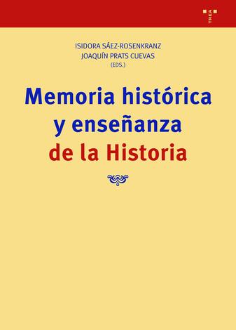 MEMORIA HISTÓRICA Y ENSEÑANZA DE LA HISTORIA Isidora Sáez-Rosenkranz y Joaquín Prats Cuevas (eds.)