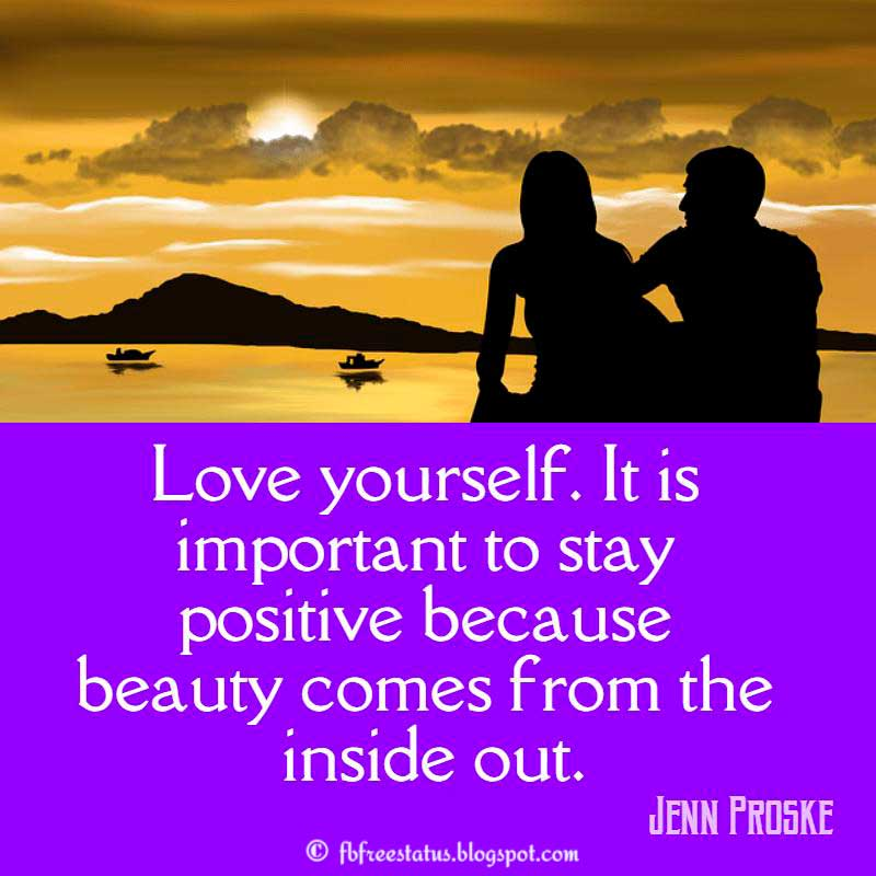 Jenn Proske Love Quote, Love yourself. It is important to stay positive because beauty comes from the inside out.
