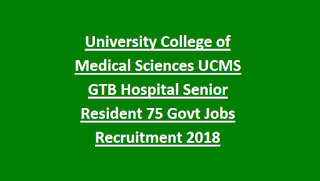University College of Medical Sciences UCMS GTB Hospital Senior Resident, Junior Assistant 86 Govt Jobs Recruitment 2018
