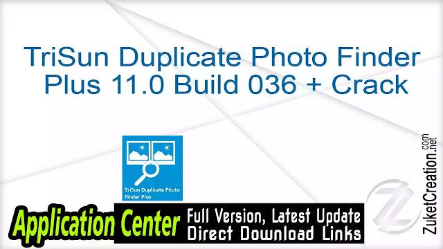 TriSun Duplicate Photo Finder Plus 11.0 Build 036 + Crack