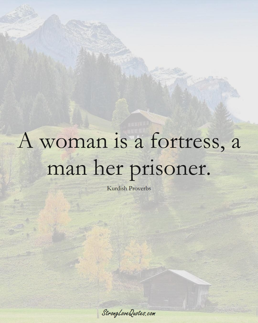 A woman is a fortress, a man her prisoner. (Kurdish Sayings);  #aVarietyofCulturesSayings