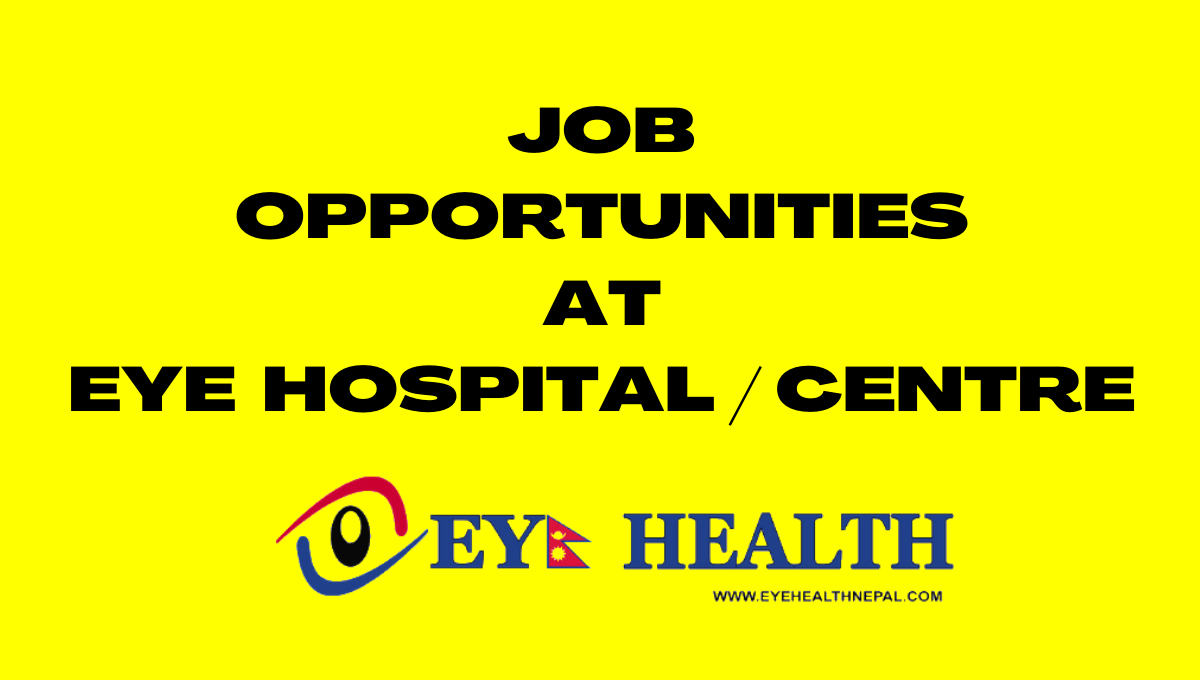 JOB OPPORTUNITIES AT EYE  HOSPITAL / CENTRE of NEPAL
