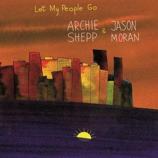 Archie Shepp/Jason Moran - Let My People Go Music Album Reviews