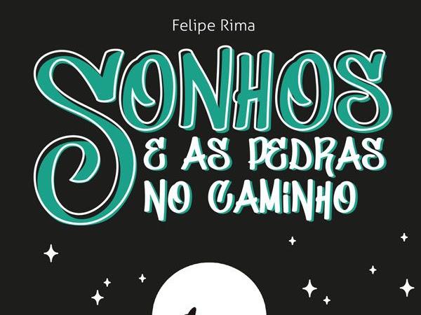 Resenha:  Sonhos e as Pedras no Caminho – Felipe Rima