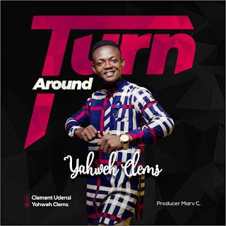 Turn Around - Yahweh Clems