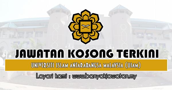 Jawatan Kosong 2019 di Universiti Islam Antarabangsa Malaysia (UIAM)