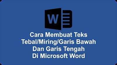 Cara Membuat Teks Tebal/Miring/Garis Bawah Dan Garis Tengah Di Microsoft Word