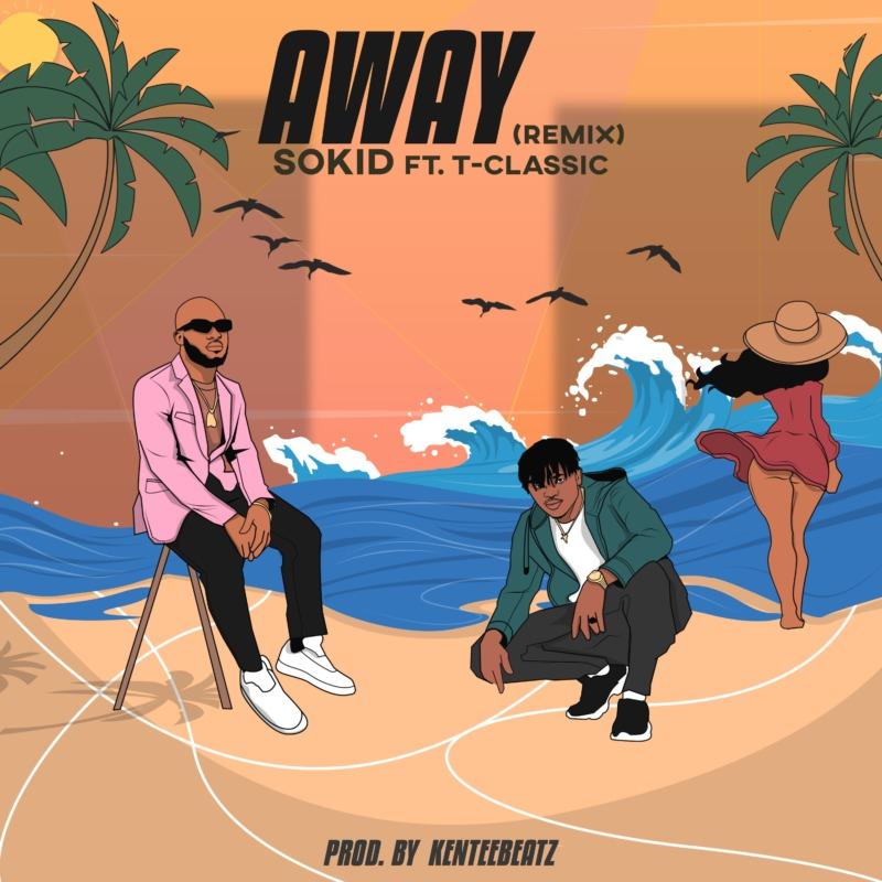 "Sokid – ""Away (Remix)"" ft. T-Classic #Arewapublisize"