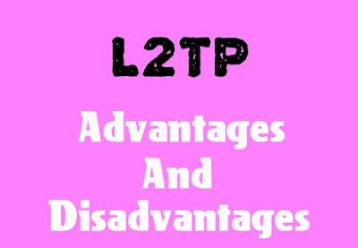 5 Advantages and Disadvantages of L2TP | Drawbacks & Benefits of L2TP