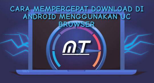 Cara Mempercepat Kecepatan Download di Android Menggunakan UC Browser