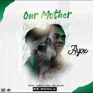 AyoxLp X Pheelz - Our Mother