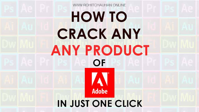 How To Crack Any Product of Adobe In Just One Click 2018