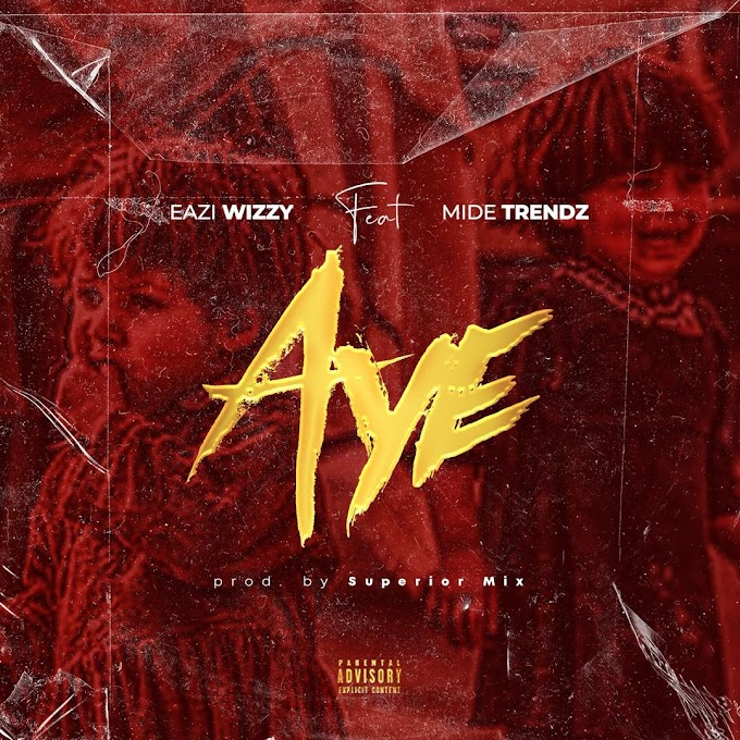 DOWNLOAD Eazi Wizzy Ft. Mide Trends - Aye (M&M. Superior Mix)