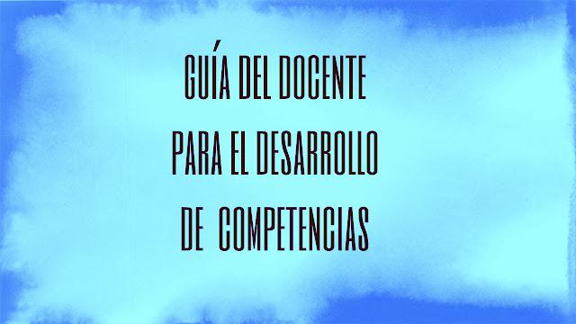 http://www.ibero.mx/formaciondeprofesores/Apoyos%20generales/Guia_docente_desarrollo_competencias.pdf