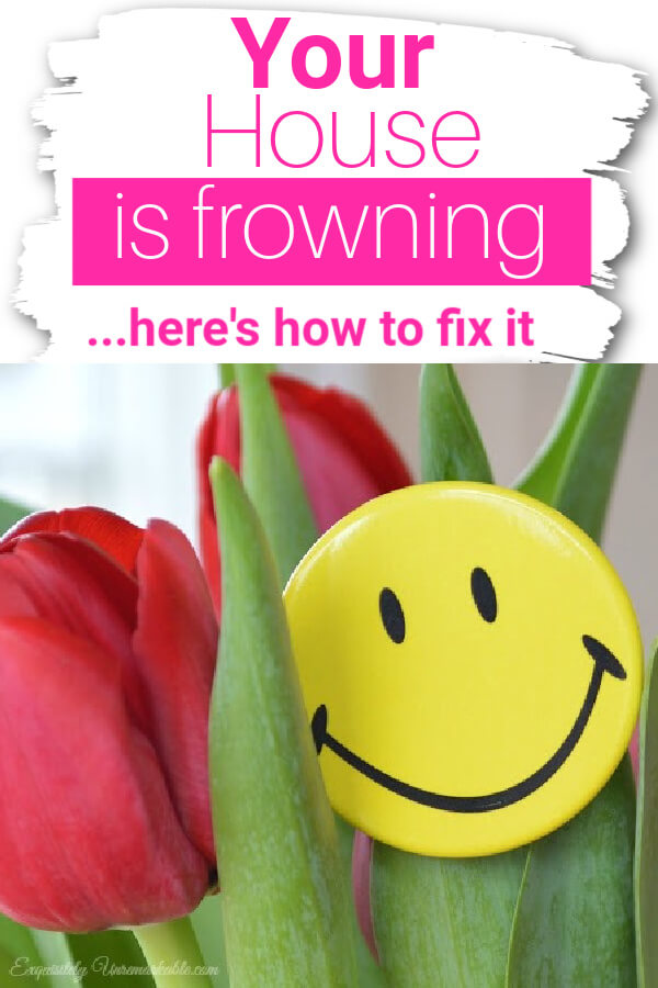 Your house is frowning, here's how to fix it