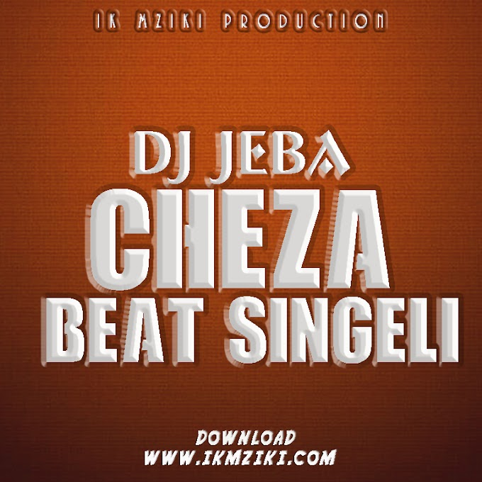 AUDIO | DJ JEBA - CHEZA BEAT SINGELI | DOWNLOAD NOW