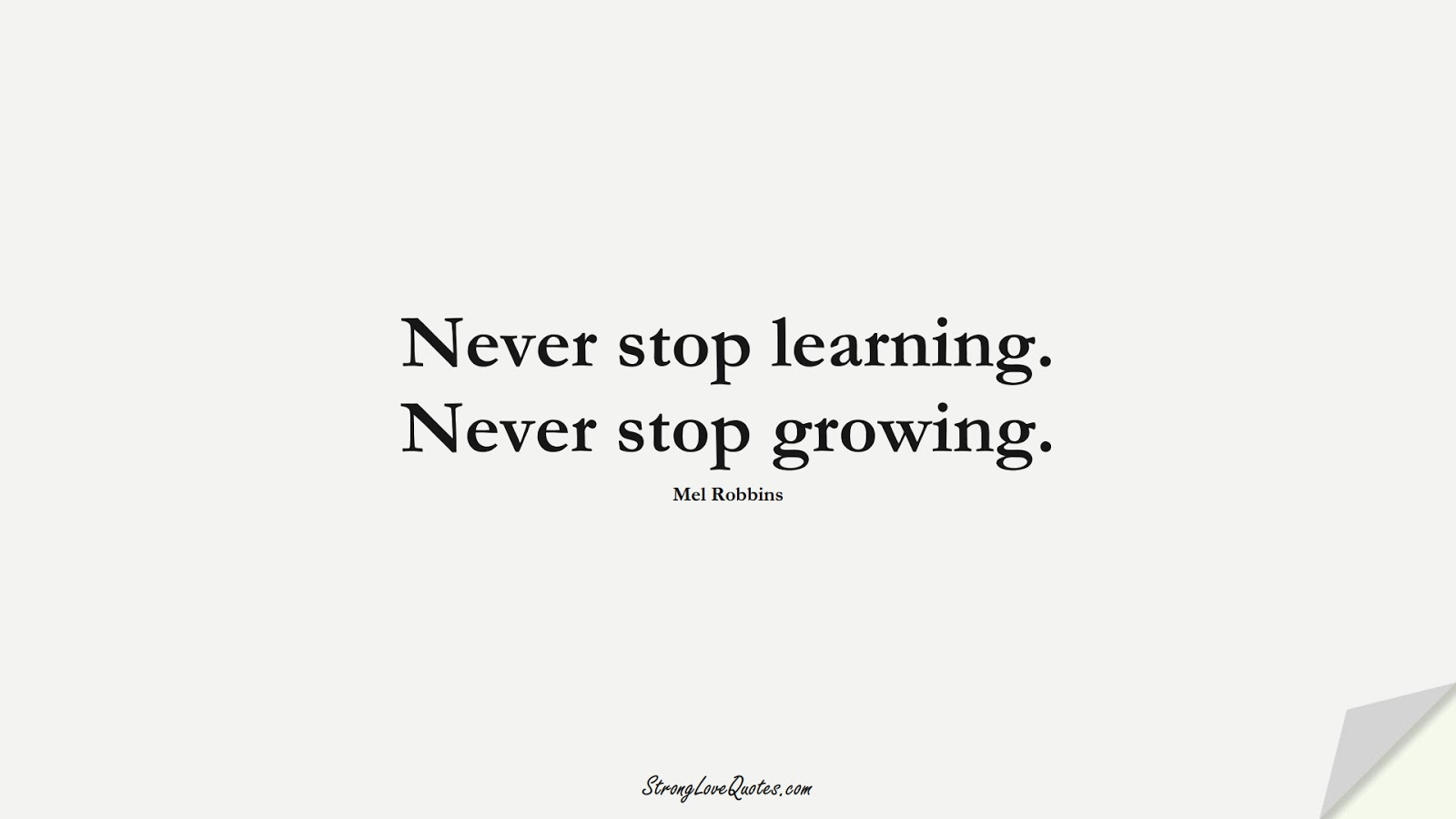 Never stop learning. Never stop growing. (Mel Robbins);  #LearningQuotes